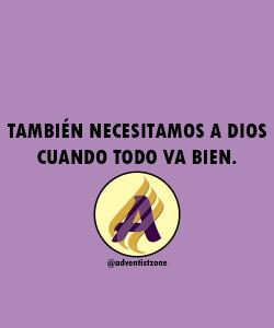 También necesitamos a Dios cuando todo va bien.
