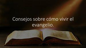 Consejos sobre cómo vivir el evangelio.