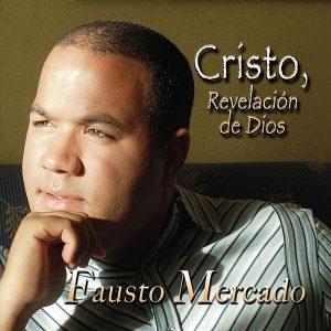 Cristo, Revelación de Dios – Fausto Mercado
