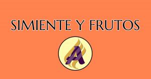 Simiente y frutos
