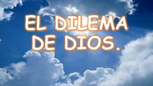 EL DILEMA DE DIOS.