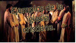 Ejemplos de la iglesia cristiana.