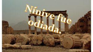 Nínive fue odiada.