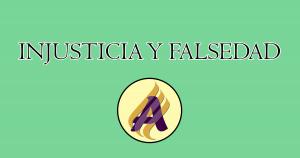 Injusticia y falsedad