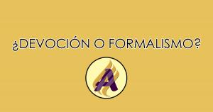 ¿Devoción o formalismo?