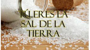Tú eres la sal de la tierra