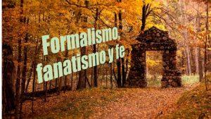 Formalismo, fanatismo y fe